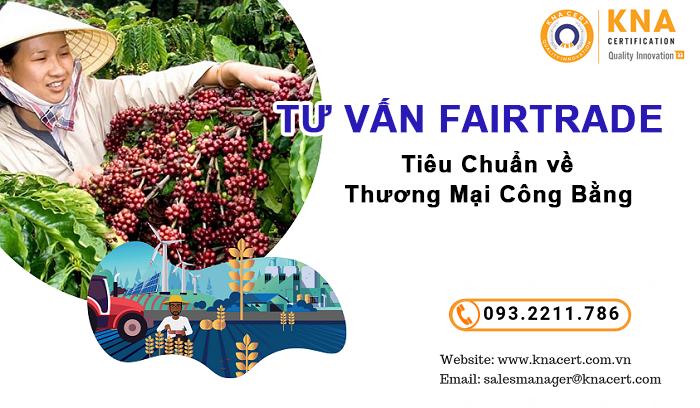 Những Fairtrade – Tiêu chuẩn thương mại công bằng